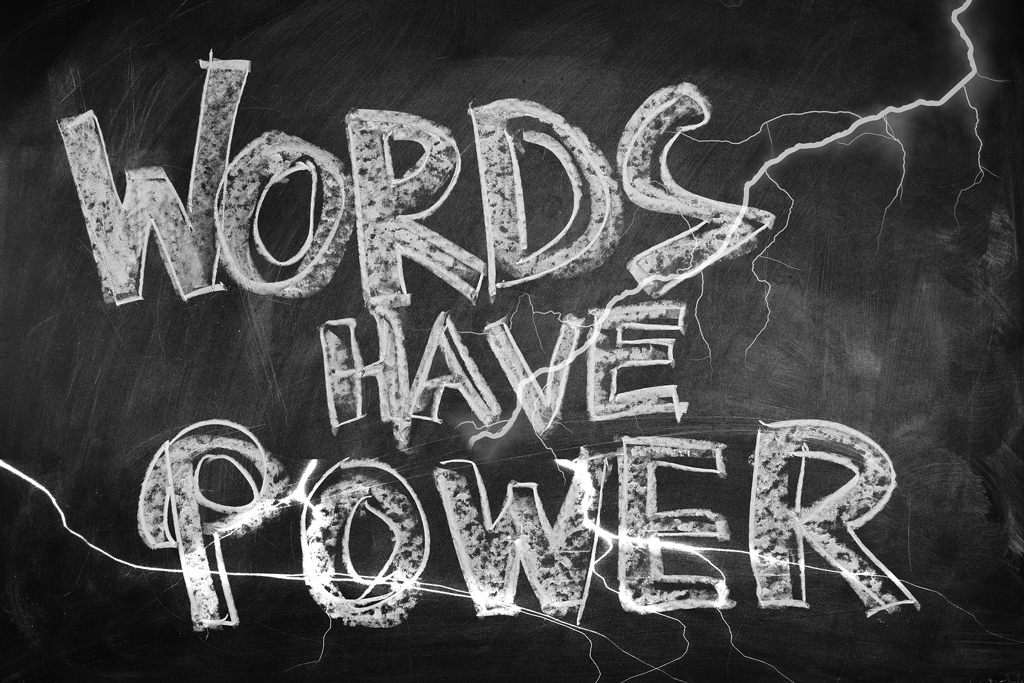 What we say and how we say it: Words have their own power and that which we give them.